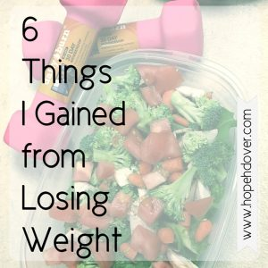6 Things I Gained from Losing Weight ~ www.hopehdover.com
